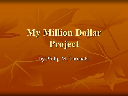 My Million Dollar Project by Philip M. Tarnacki Phil's Youth Football Field I chose do spend my one million dollars on a youth football field because.