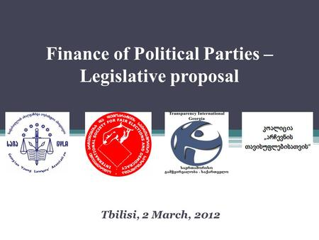 Finance of Political Parties – Legislative proposal Tbilisi, 2 March, 2012.