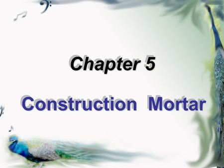 Chapter 5 Construction Mortar. There are two methods to design mix of mortar  Consult table–based on experience  Calculation–consult with JGJ98-2000.