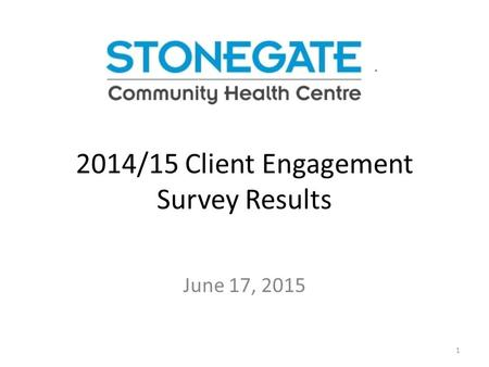 2014/15 Client Engagement Survey Results June 17, 2015 1.