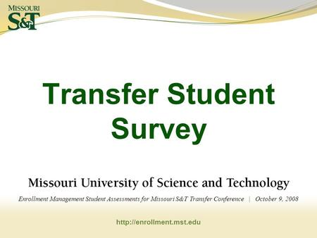 Transfer Student Survey Enrollment Management Student Assessments for Missouri S&T Transfer Conference | October 9, 2008