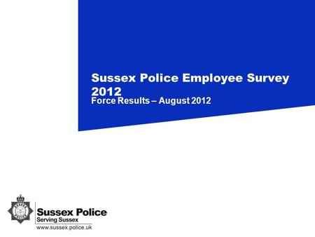 Force Results – August 2012 Sussex Police Employee Survey 2012.