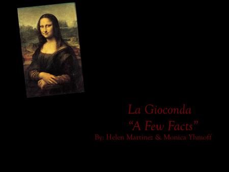 "La Gioconda ""A Few Facts"" By: Helen Martinez & Monica Yhmoff."