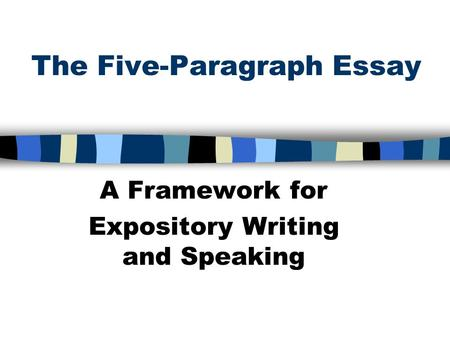 The Five-Paragraph Essay A Framework for Expository Writing and Speaking.
