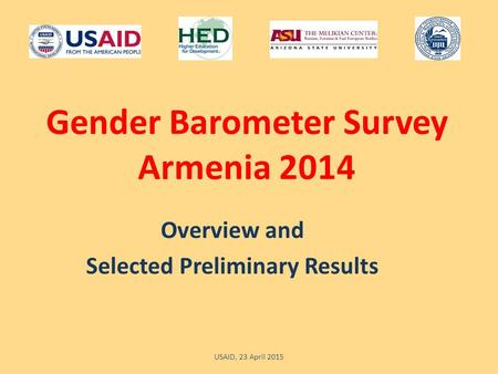Gender Barometer Survey Armenia 2014 Overview and Selected Preliminary Results USAID, 23 April 2015.