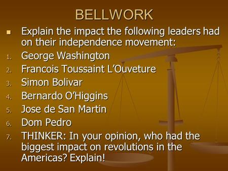 BELLWORK Explain the impact the following leaders had on their independence movement: Explain the impact the following leaders had on their independence.