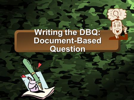 Slide 1 Writing the DBQ: Document-Based Question.