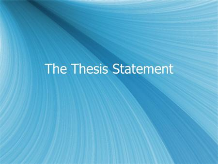 The Thesis Statement. What is a thesis?  The thesis statement is one of the (if not the) most important parts of your paper.  It should be introduced.