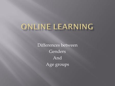 Differences between Genders And Age groups. Hypothesis: Male students believe they perform better in traditional classes over online classes while female.