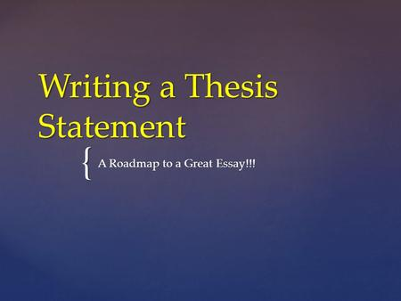 { Writing a Thesis Statement A Roadmap to a Great Essay!!!
