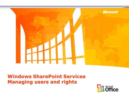Windows SharePoint Services Managing users and rights.