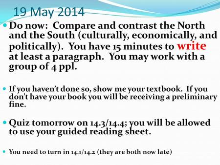 19 May 2014 Do now: Compare and contrast the North and the South (culturally, economically, and politically). You have 15 minutes to write at least a paragraph.