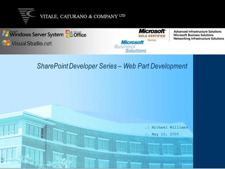 VITALE, CATURANO & COMPANY LTD Microsoft SharePoint Web Part Development Overview VITALE, CATURANO & COMPANY LTD SharePoint Developer Series – Web Part.