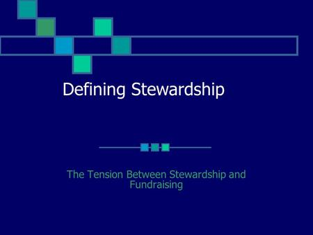 Defining Stewardship The Tension Between Stewardship and Fundraising.