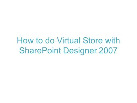 How to do Virtual Store with SharePoint Designer 2007.