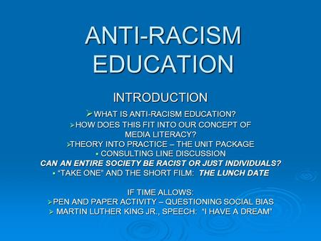 ANTI-RACISM EDUCATION INTRODUCTION  WHAT IS ANTI-RACISM EDUCATION?  HOW DOES THIS FIT INTO OUR CONCEPT OF MEDIA LITERACY?  THEORY INTO PRACTICE – THE.