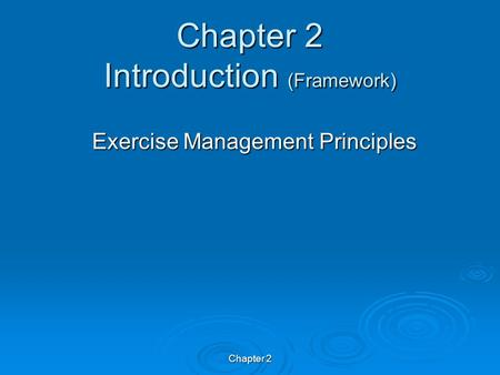 Chapter 2 Chapter 2 Introduction (Framework) Exercise Management Principles.