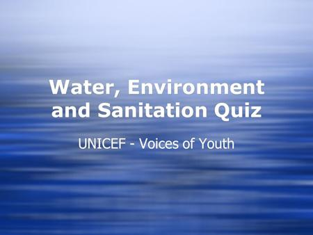 Water, Environment and Sanitation Quiz UNICEF - Voices of Youth.