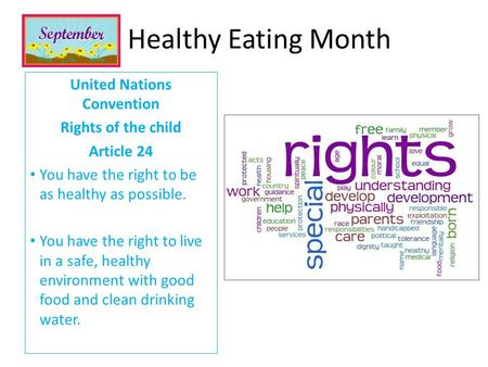 United Nations Convention Rights of the child Article 24 You have the right to be as healthy as possible. You have the right to live in a safe, healthy.