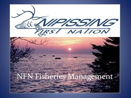 NFN Fisheries Management. Nipissing First Nation Who Are We?