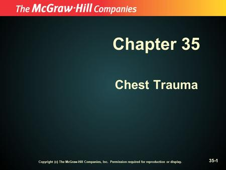 Copyright (c) The McGraw-Hill Companies, Inc. Permission required for reproduction or display. 35-1 Chapter 35 Chest Trauma.
