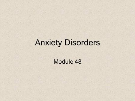 Anxiety Disorders Module 48. What is anxiety? Anxiety is the CNS's physiological and emotional response to a vague sense of threat or danger. Fear is.