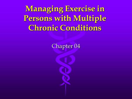 Managing Exercise in Persons with Multiple Chronic Conditions Chapter 04.