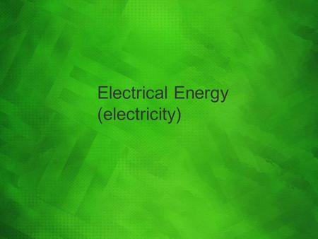 Electrical Energy (electricity). What is electricity? It is the flow of moving electrons When electrons flow, it is called an electric current.