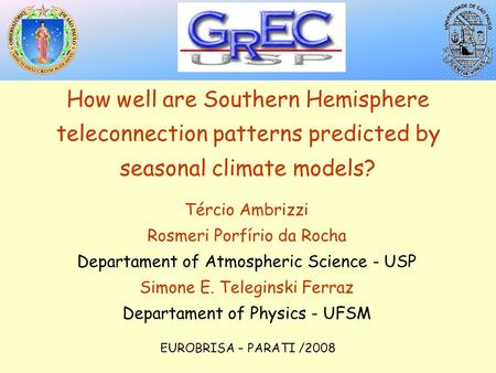 How well are Southern Hemisphere teleconnection patterns predicted by seasonal climate models? Tércio Ambrizzi Rosmeri Porfírio da Rocha Departament of.