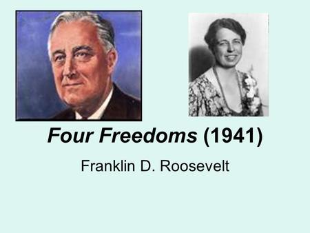Four Freedoms (1941) Franklin D. Roosevelt. Born: January 30, 1882 in Hyde Park, New York Attended Harvard University and Columbia Law School Married.