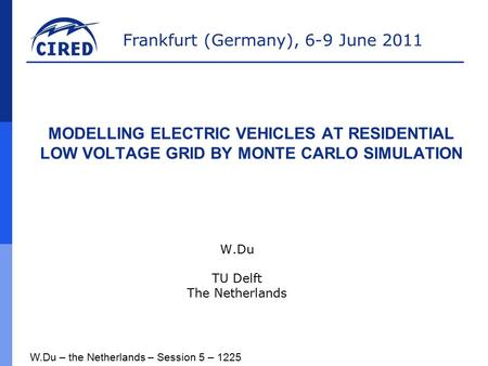 Frankfurt (Germany), 6-9 June 2011 W.Du – the Netherlands – Session 5 – 1225 MODELLING ELECTRIC VEHICLES AT RESIDENTIAL LOW VOLTAGE GRID BY MONTE CARLO.