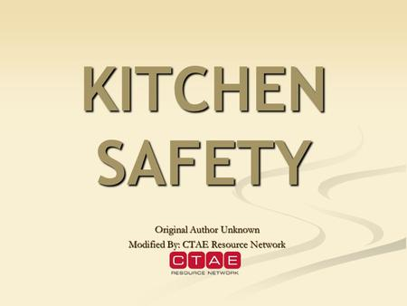 KITCHEN SAFETY Original Author Unknown Modified By: CTAE Resource Network.