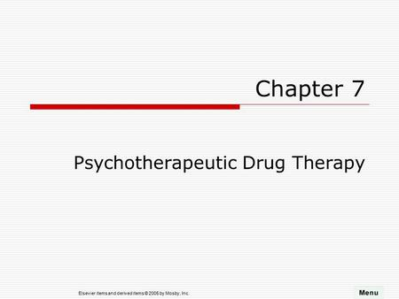 Elsevier items and derived items © 2005 by Mosby, Inc. Chapter 7 Psychotherapeutic Drug Therapy.