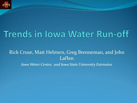 Rick Cruse, Matt Helmers, Greg Brenneman, and John Laflen Iowa Water Center, and Iowa State University Extension.