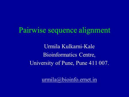 Pairwise sequence alignment Urmila Kulkarni-Kale Bioinformatics Centre, University of Pune, Pune 411 007.