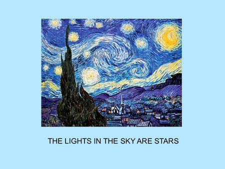 THE LIGHTS IN THE SKY ARE STARS. SPECULATION: IS THERE LIFE ON OTHER WORLDS - PLANETS AROUND OTHER STARS OR PLANETS AND MOONS WITHIN OUR OWN SOLAR SYSTEM?