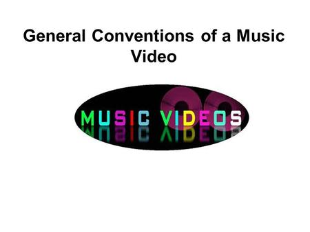 General Conventions of a Music Video. Lyrics Establish a general feeling/mood/sense of subject rather than a meaning.