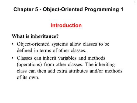 1 Chapter 5 - Object-Oriented Programming 1 What is inheritance? Object-oriented systems allow classes to be defined in terms of other classes. Classes.