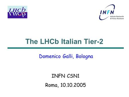 The LHCb Italian Tier-2 Domenico Galli, Bologna INFN CSN1 Roma, 10.10.2005.