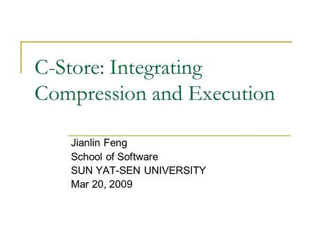 C-Store: Integrating Compression and Execution Jianlin Feng School of Software SUN YAT-SEN UNIVERSITY Mar 20, 2009.