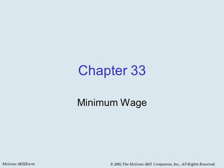 McGraw-Hill/Irwin © 2002 The McGraw-Hill Companies, Inc., All Rights Reserved. Chapter 33 Minimum Wage.