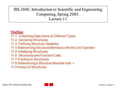 Spring 2005, Gülcihan Özdemir Dağ Lecture 11, Page 1 BIL104E: Introduction to Scientific and Engineering Computing, Spring 2005. Lecture 11 Outline 11.1.