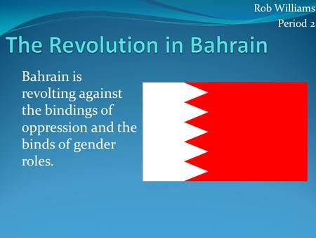 Rob Williams Period 2 Bahrain is revolting against the bindings of oppression and the binds of gender roles.