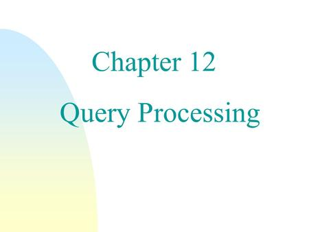 Chapter 12 Query Processing. Query Processing n Selection Operation n Sorting n Join Operation n Other Operations n Evaluation of Expressions 2.