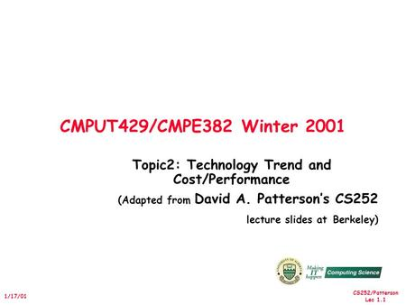 CS252/Patterson Lec 1.1 1/17/01 CMPUT429/CMPE382 Winter 2001 Topic2: Technology Trend and Cost/Performance (Adapted from David A. Patterson's CS252 lecture.