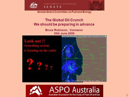 1 The Global Oil Crunch We should be preparing in advance Bruce Robinson, Convenor 30th June 2009 ? ? Look out !! Something serious is looming on the radar.
