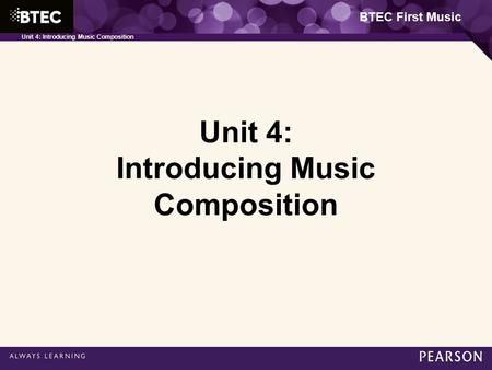 BTEC First Music Unit 4: Introducing Music Composition.