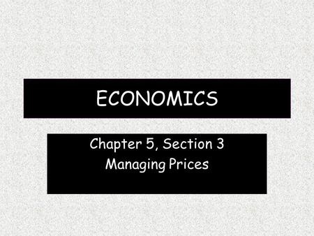 ECONOMICS Chapter 5, Section 3 Managing Prices. A. Limitations in the Market There are limits to the price system These limits include positive and negative.