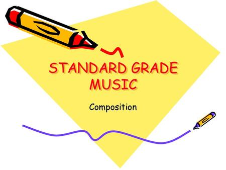 STANDARD GRADE MUSIC Composition. What do I have to write? An introduction Section A Develop section A A modulation which has a sequence (section B) Return.