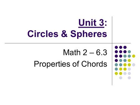 Unit 3: Circles & Spheres Math 2 – 6.3 Properties of Chords.